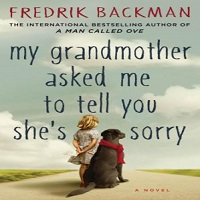 My Grandmother Asked Me to Tell You Shes Sorry by Fredrik